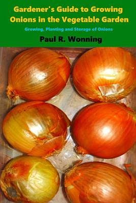 Gardener   s Guide to Growing Onions in the Vegetable Garden PDF