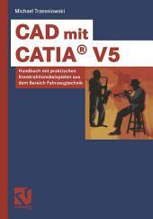 CAD mit CATIA® V5: Handbuch mit praktischen Konstruktionsbeispielen aus dem Bereich Fahrzeugtechnik, Ausgabe 2