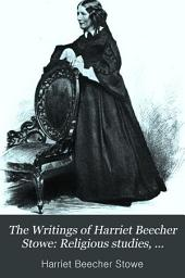 The Writings of Harriet Beecher Stowe: Religious studies, sketches and poems