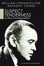 Suspect Tenderness: The Ethics of the Berrigan Witness