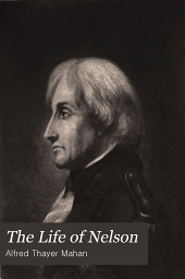 The Life of Nelson: The Embodiment of the Sea Power of Great Britain, Volume 1