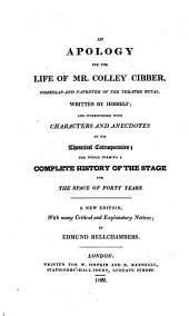 An Apology for the Life of Mr. Colley Cibber: Comedian and Patentee of the Theatre Royal