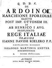 De Ardoino Marchione Eporediae Electo Post Imp. Ottonem III. Et Ab Henrico I. Aug. Profligato Rege Italiae
