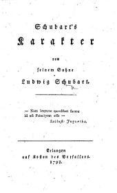 Schubart's Karakter, von seinem Sohne L. Schubart