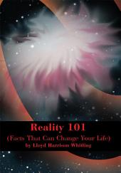 Reality 101: (Facts That Can Change Your Life)
