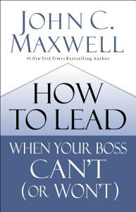 How to Lead When Your Boss Can t  or Won t  Book