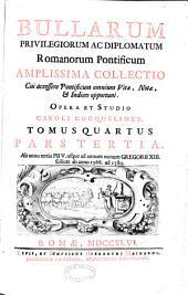 Bullarum privilegiorum ac diplomatum Romanorum Pontificum: pt. 1 Ab Hadriano VI. ad Paulum IV. ... ab anno 1521. ad 1559