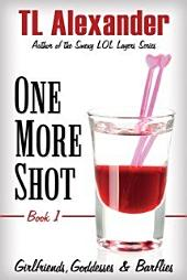 One More Shot: Girlfriends, Goddesses and Barflies Book One