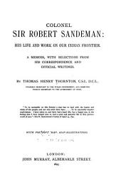 Colonel Sir Robert Sandeman: His Life and Work on Our Indian Frontier. A Memoir, with Selections from His Correspondence and Official Writings