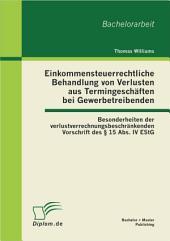 """Einkommensteuerrechtliche Behandlung von Verlusten aus Termingesch""""ften bei Gewerbetreibenden: Besonderheiten der verlustverrechnungsbeschr""""nkenden Vorschrift des õ 15 Abs. IV EStG"""