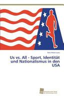 Us vs  All   Sport  Identit  t und Nationalismus in den USA PDF