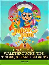 Juice Jam Unofficial Walkthroughs, Tips, Tricks, & Game Secrets