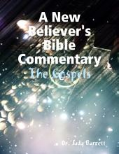 A New Believer's Bible Commentary: The Gospels