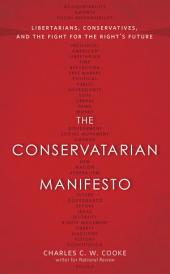 The Conservatarian Manifesto: Libertarians, Conservatives, and the Fight for the Right's Future