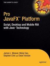Pro JavaFXTM Platform: Script, Desktop and Mobile RIA with JavaTM Technology