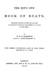 The Boy's Own Book of Boats: Including Vessels of Every Rig and Size to be Found Floating on the Waters in All Parts of the World