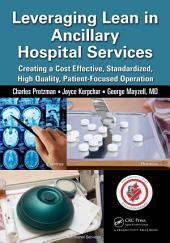 Leveraging Lean in Ancillary Hospital Services: Creating a Cost Effective, Standardized, High Quality, Patient-Focused Operation