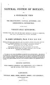 A Natural System of Botany, Or, A Systematic View of the Organization, Natural Affinities, and Geographical Distribution, of the Whole Vegetable Kingdom: Together with the Uses of the Most Important Species in Medicine, the Arts, and Rural Or Domestic Economy