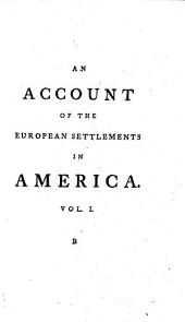 An Account of the European Settlements in America: In Six Parts. ... In Two Volumes. ...