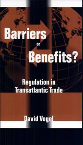 Barriers Or Benefits?: Regulation in Transatlantic Trade