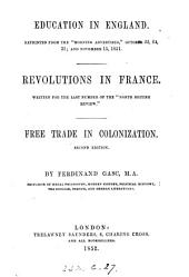 Education in England, repr. from the 'Morning advertiser'. Revolutions in France, written for the 'North British review'. Free trade in colonization. [3 papers].