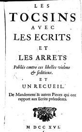 Les Tocsins avec les écrits et les arrêts publiés contre ces libelles violens et séditieux: Et un recueil de mandemens & autres pièces qui ont rapport aux écrits précédents