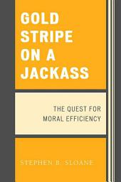 Gold Stripe on a Jackass: The Quest for Moral Efficiency