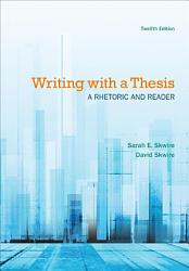 Writing With A Thesis A Rhetoric And Reader Book PDF