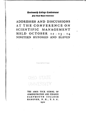 Addresses and Discussions at the Conference on Scientific Management Held October 12, 13, 14, Nineteen Hundred and Eleven. --