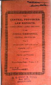 The Central Provinces Law Reports: Containing Cases Decided by the Judicial Commissioner, C.P, Volumes 1-3