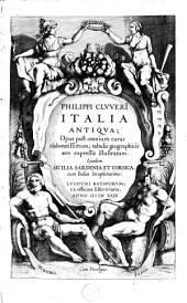 Italia Antiqua: opus post omnium curas elaboratissimum ... ejusdem Sicilia Sardinia et Corsica, Volume 1