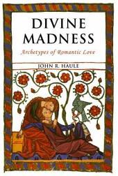 Divine Madness: Archetypes of Romantic Love
