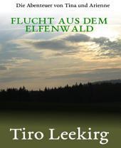 Flucht aus dem Elfenwald: Die Abenteuer von Tina und Arienne