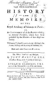 The philosophical history and memoirs of the Royal academy of sciences at Paris: or, An abridgment of all the papers relating to natural philosophy, which have been publish'd by the members of that illustrious society from the year 1699 to 1720. With many curious observations relating to the natural history and anatomy of animals, &c. Illustrated with copper-plates