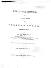 Rural architecture, or, A series of designs for ornamental cottages: in ninety-six plates
