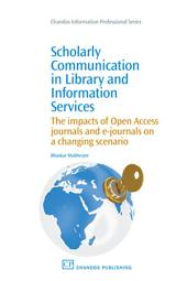 Scholarly Communication in Library and Information Services: The Impacts of Open Access Journals and E-Journals on a Changing Scenario