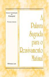 A Palavra Sagrada para o Reavivamento Matinal - Estudo-Cristalização de Ezequiel, Volume 1