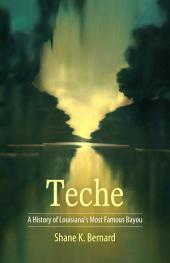 Teche: A History of Louisiana's Most Famous Bayou