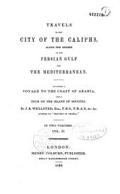 Travels to the City of the caliphs, along the shores of the Persian Gulf and the Mediterranean: Including a voyage to the coast of Arabia, and a tour on the island of Socotra