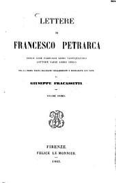 Lettere di Francesco Petrarca delle cose familiari libri ventiquattro Lettere varie libro unico: Ora la prima volta raccolte, volgarizzate e dichiarate con note da Giuseppe Fracassetti, Volume 1