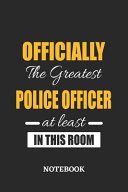 Officially the Greatest Police Officer at Least in This Room Notebook