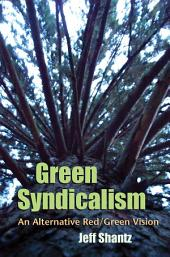 Green Syndicalism:: An Alternative Red/Green Vision