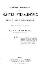 Du régime conventionnel des fleuves internationaux: études et projet de règlement général, précédés d'une introduction historique