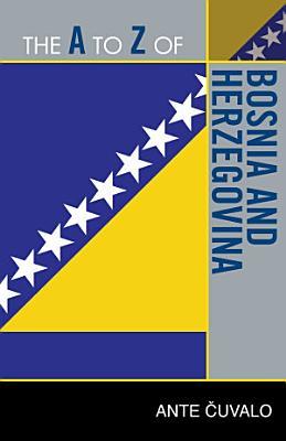 The A to Z of Bosnia and Herzegovina PDF