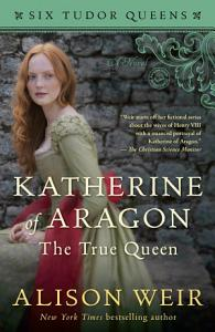 Katherine of Aragon  the True Queen Book