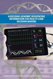 Assessing Genomic Sequencing Information for Health Care Decision Making: Workshop Summary