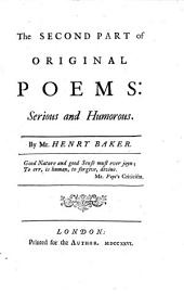 The Second Part of Original Poems: Serious and Humorous. By Mr. Henry Baker