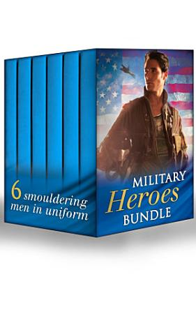 Military Heroes Bundle  A Soldier s Homecoming   A Soldier s Redemption   Danger in the Desert   Strangers When We Meet   Grayson s Surrender   Taking Cover PDF