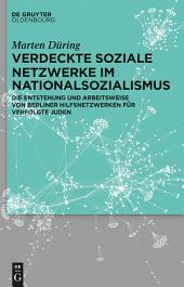 Verdeckte soziale Netzwerke im Nationalsozialismus: Die Entstehung und Arbeitsweise von Berliner Hilfsnetzwerken für verfolgte Juden