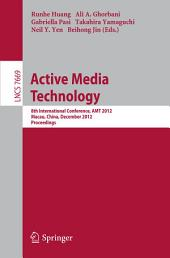 Active Media Technology: 8th International Conference, AMT 2012, Macau, China, December 4-7, 2012, Proceedings